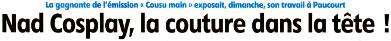 """L'article de Jean-Louis Macé publié par l'Eclaireur-du-Gâtinais dans son édition du 16.11.2016 sur Nadia Zeghloul, alias """" Nad Cosplay """", la gagnante de la saison 2 de l'émission """" Cousu Main """" sur M6"""