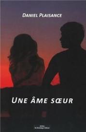 """Toutes les infos sur le nouvel ouvrage de mon ami Daniel Plaisance """"Une âme soeur"""""""